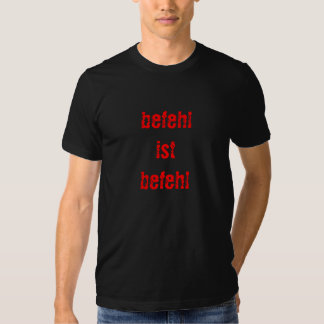Befehl ist Befehl T-Shirts