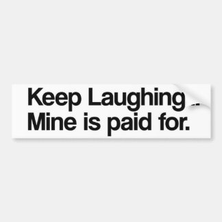 Behalten Sie das Lachen, Bergwerk ist zahlend für… Autoaufkleber