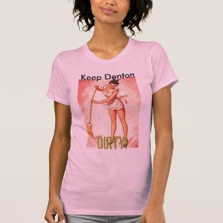 Behalten Sie Denton, schmutzig! T-Shirt