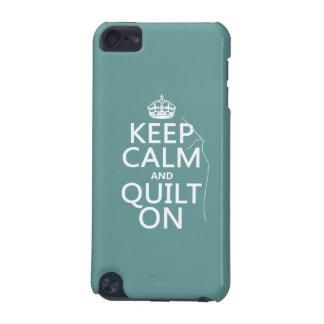 Behalten Sie die Ruhe und Steppdecke an - iPod Touch 5G Hülle