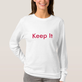 Behalten Sie es 100% T-Shirt