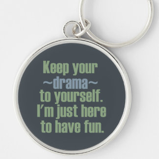 Behalten Sie Ihr Drama zu selbst. Ich bin hier, Sp Schlüsselanhänger