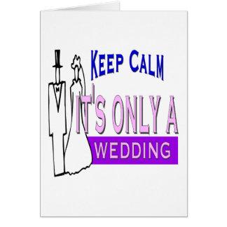 Behalten Sie Ruhe, die es nur eine Hochzeit ist Grußkarte