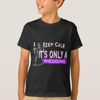 Behalten Sie Ruhe, die es nur eine Hochzeit ist T-Shirt