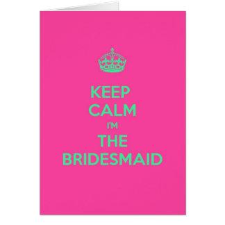Behalten Sie Ruhe, die ich die Brautjungfer bin Karte