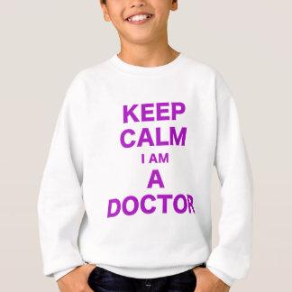 Behalten Sie Ruhe, die ich ein Doktor bin Sweatshirt