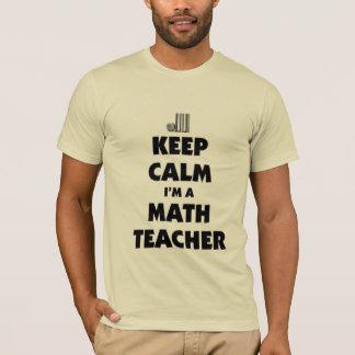 Behalten Sie Ruhe, die ich ein Mathelehrer bin T-Shirt