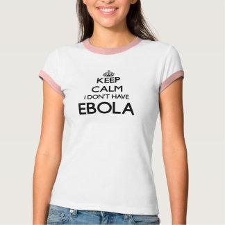 Behalten Sie Ruhe, die ich nicht EBOLA habe T-Shirt