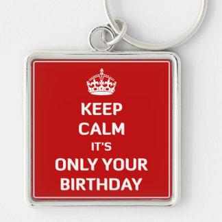 Behalten Sie Ruhe, die sie nur Ihr Geburtstag ist Schlüsselanhänger