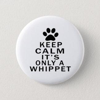 Behalten Sie Ruhe seine nur ein Whippet Runder Button 5,1 Cm