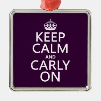 Behalten Sie Ruhe und Carly auf (irgendeine Farbe) Silbernes Ornament