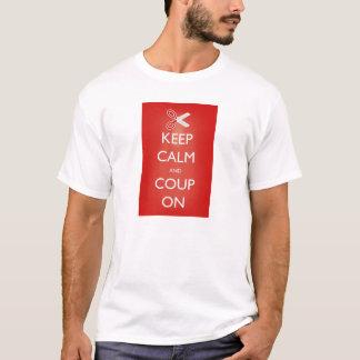 Behalten Sie Ruhe und Coup auf T - Shirt