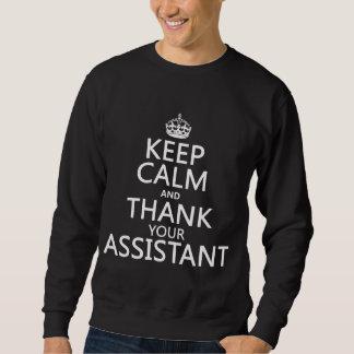Behalten Sie Ruhe und danken Sie Ihrem Assistenten Sweatshirt
