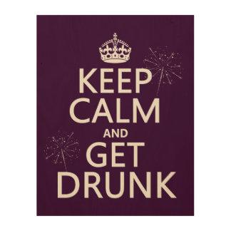 Behalten Sie Ruhe und erhalten Sie betrunken Holzdruck