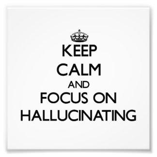 Behalten Sie Ruhe und Fokus auf dem Halluzinieren Photo Druck
