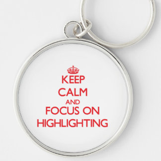 Behalten Sie Ruhe und Fokus auf der Hervorhebung Schlüsselanhänger