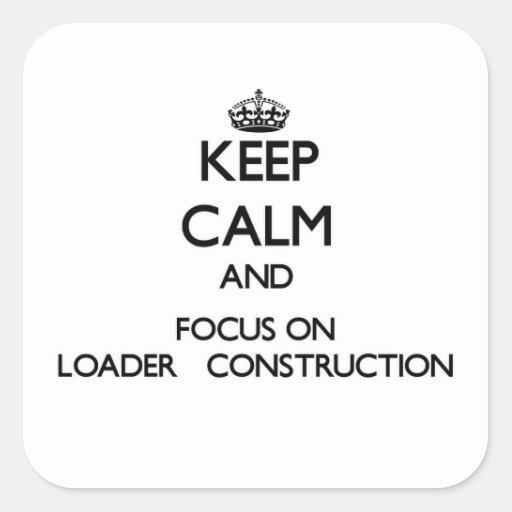 Behalten Sie Ruhe und Fokus auf Lader-   Bau Quadratsticker