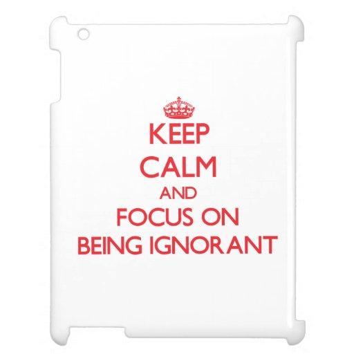 Behalten Sie Ruhe und Fokus auf Sein ignorant Hüllen Für iPad