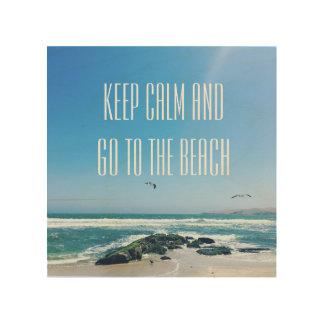 Behalten Sie Ruhe und gehen Sie zur Strand Holzdruck
