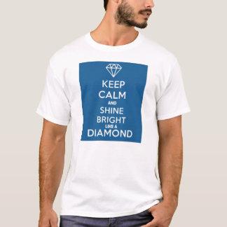 Behalten Sie Ruhe und glänzen Sie wie ein Diamant T-Shirt