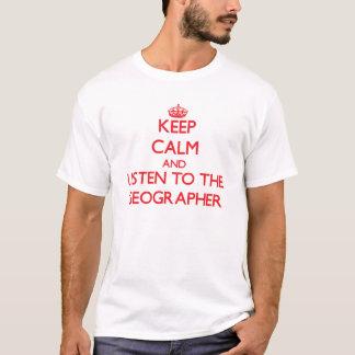 Behalten Sie Ruhe und hören Sie auf den Geographen T-Shirt