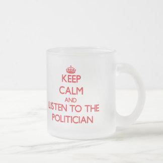 Behalten Sie Ruhe und hören Sie auf den Politiker Tee Tassen