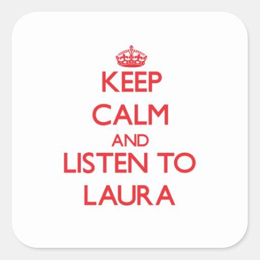 Behalten Sie Ruhe und hören Sie auf Laura Quadrataufkleber