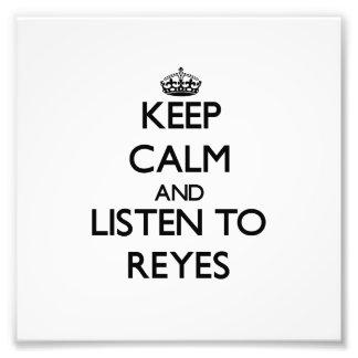 Behalten Sie Ruhe und hören Sie auf Reyes Photo Drucke