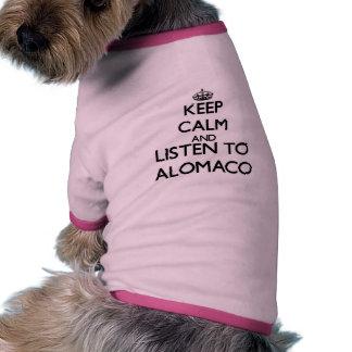 Behalten Sie Ruhe und hören Sie zu ALOMACO Hund Shirt