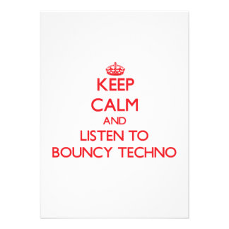 Behalten Sie Ruhe und hören Sie zu BOUNCY TECHNO
