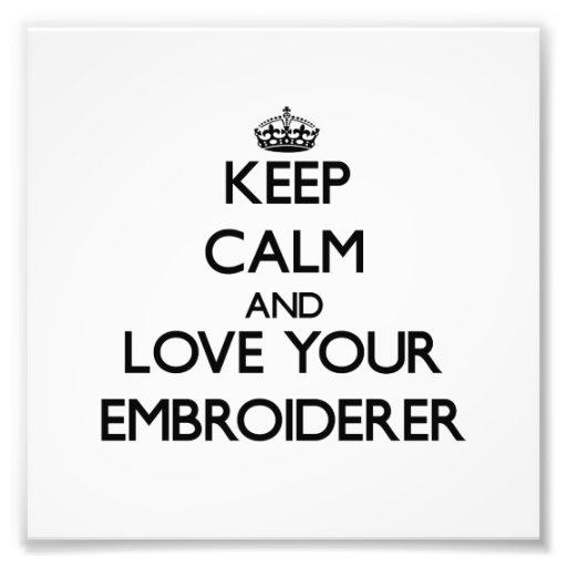 Behalten Sie Ruhe und Liebe Ihr Embroiderer Photodruck