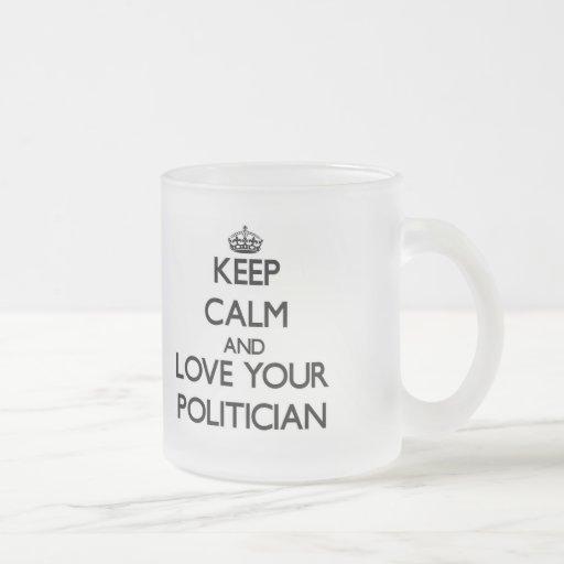 Behalten Sie Ruhe und Liebe Ihr Politiker Tee Tassen