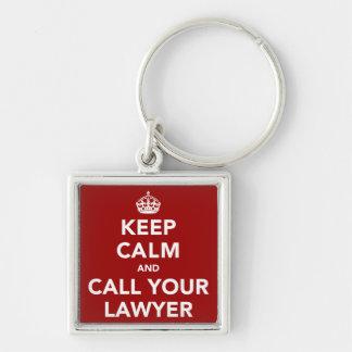 Behalten Sie Ruhe und rufen Sie Ihren Rechtsanwalt Schlüsselanhänger