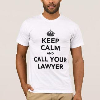 Behalten Sie Ruhe und rufen Sie Ihren Rechtsanwalt T-Shirt