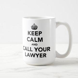Behalten Sie Ruhe und rufen Sie Ihren Rechtsanwalt Tasse