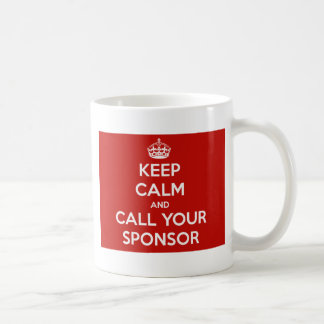 Behalten Sie Ruhe und rufen Sie Ihren Sponsor an Kaffeetasse