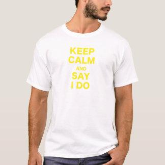 Behalten Sie Ruhe und sagen Sie, dass ich tue T-Shirt