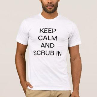 Behalten Sie Ruhe und scheuern Sie sich herein T-Shirt
