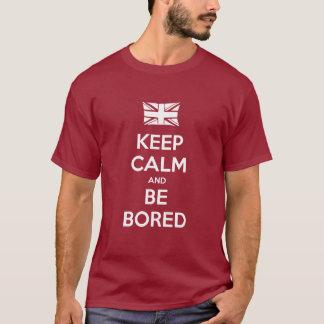 Behalten Sie Ruhe und seien gebohrt Sie T-Shirt