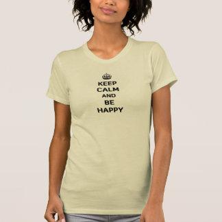 Behalten Sie Ruhe und seien Sie glücklich T-Shirt