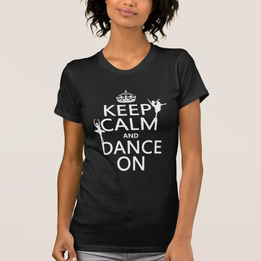 Behalten Sie Ruhe und tanzen Sie auf (Ballett) (al Hemd