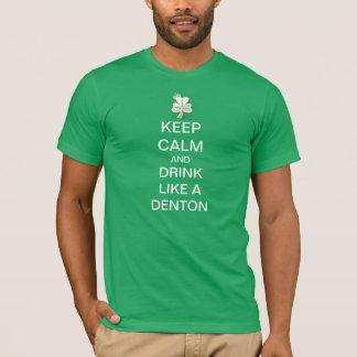 Behalten Sie Ruhe und trinken Sie wie ein Denton T-Shirt