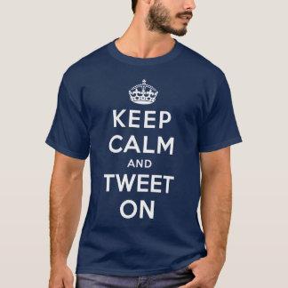 Behalten Sie Ruhe und tweeten Sie an T-Shirt