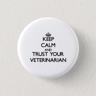Behalten Sie Ruhe und vertrauen Sie Ihrem Tierarzt Runder Button 2,5 Cm