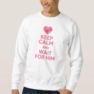 Behalten Sie Ruhe und Wartezeit für ihn Sweatshirt
