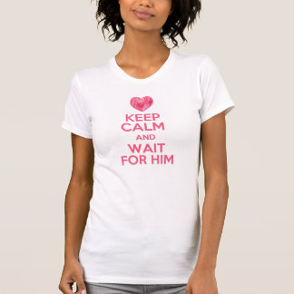 Behalten Sie Ruhe und Wartezeit für ihn T-Shirt