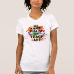 Behalten Sie ruhig u. unterrichten Sie Kunst-Shirt