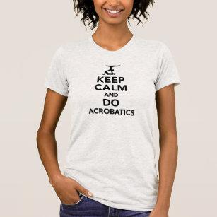 Behalten Sie ruhig und tun Sie Akrobatik T-Shirt