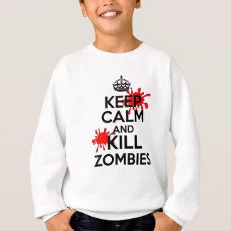 Behalten Sie ruhige u. Tötungs-Zombies Sweatshirt