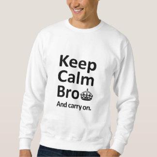 Behalten Sie ruhiges Bro und machen Sie weiter Sweatshirt